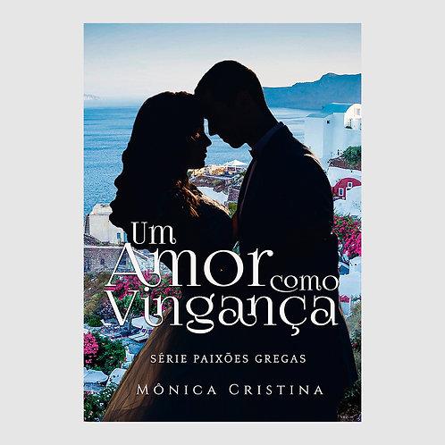 Um Amor como Vingança - Série Paixões Gregas - Livro 1