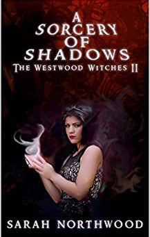 """A Sorcery of Shadows: The Westwood Witches 2"" by Sarah Northwood - IHIBRP 5-Star Book Review"