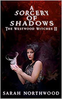 """""""A Sorcery of Shadows: The Westwood Witches 2"""" by Sarah Northwood - IHIBRP 5-Star Book Review"""