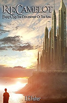"""5 Star IHIBRP Book Review: """"Re:Camelot: Part One: The Descendant of the King"""" by E C Fisher"""