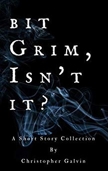 """""""Bit Grim, Isn't It?: A Short Story Collection"""" by Christopher Galvin - IHIBRP 3-Star Book Review"""