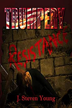"""""""Trumpery Resistance"""" by J. Steven Young - IHIBRP 5-Star Book Review"""