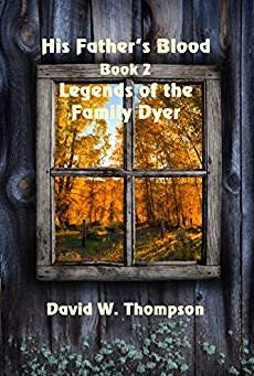"""His Family's Blood (Legend of the Family Dyer Book 2)"" by David W. Thompson - IHIBRP 5-Star Book Re"