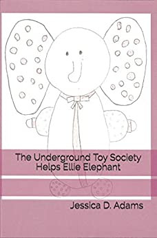 """""""The Underground Toy Society Helps Ellie Elephant"""" by Jessica D. Adams - IHIBRP 5-Star Book Review"""