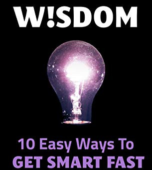 """Instant Wisdom: 10 Easy Ways To Get Smart Fast (The Wiseism Series)"" by Beth Burgess - IH"