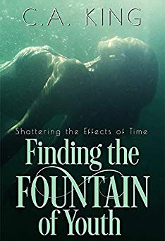 """Finding The Fountain Of Youth (Shattering The Effects Of Time Book 1)"" by C.A. King - IHIBRP 5-Star"