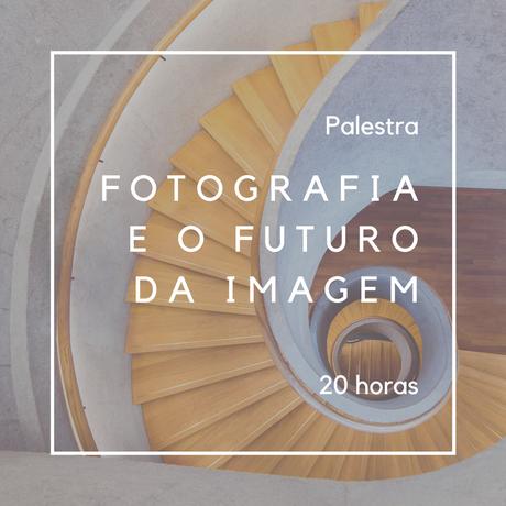 Palestra: Fotografia e o Futuro da Imagem