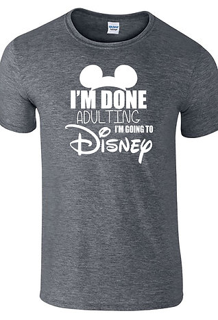 I'm Done Adulting Today I'm Going To Disney Unisex T-Shirt