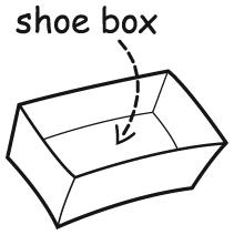 Get a shoebox.