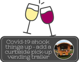 Covid-19 shook things up - add a curbside pickup Vending Trailer