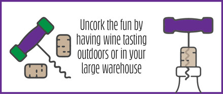Uncork the fun by having wine tasting outdoors or in your large warehouse