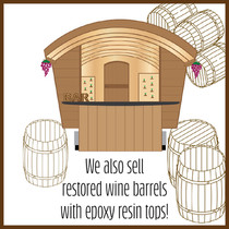 We also sell restored wine barrels with epoy resin tops!