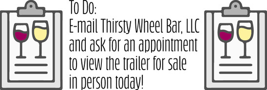 To Do Email Thristy Wheel Bar LLC and ask for an appointment to view the trailer for sale in person today!
