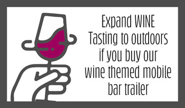 Expand WINE Tasting to outdoors if you buy our wine themed mobile bar trailer