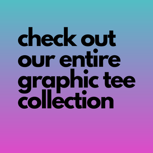check out our entire graphic tee collect