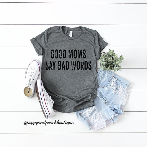 Good Moms Say Bad Words T-shirt