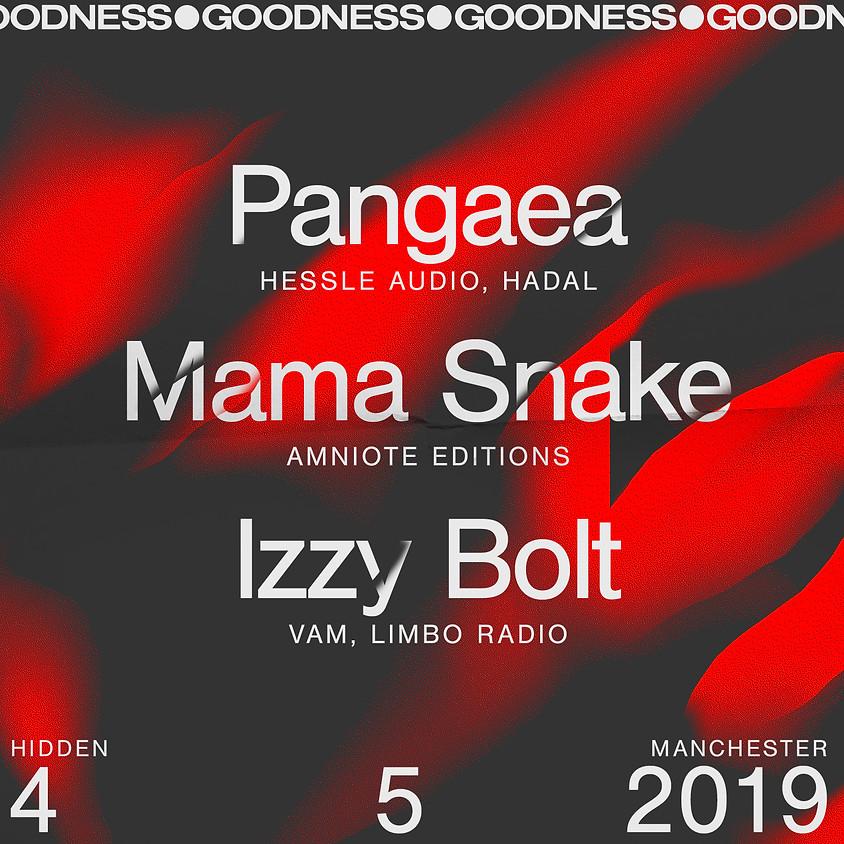 Goodness: Mama Snake, Pangaea, Izzy Bolt