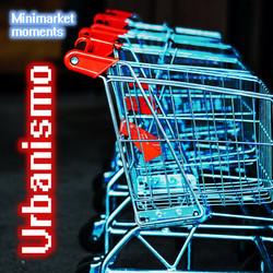 Urbanismo - Minimarket Moments