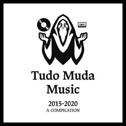 Tudo Muda Music - 2015-2020 - A Compilation