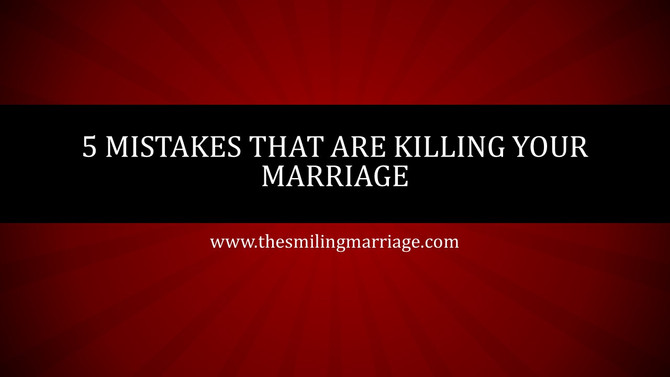 5 Mistakes that are killing your Marriage