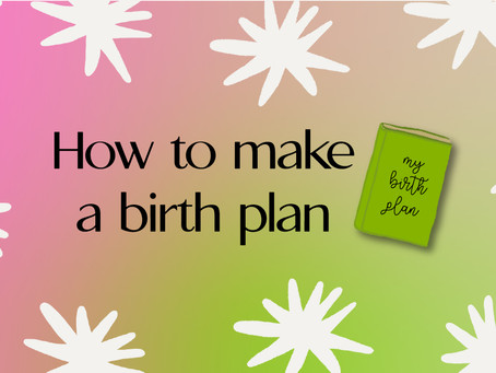 How to make a birth plan and advocate for your needs during pregnancy