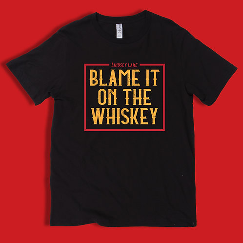 Blame It on the Whiskey T-Shirt