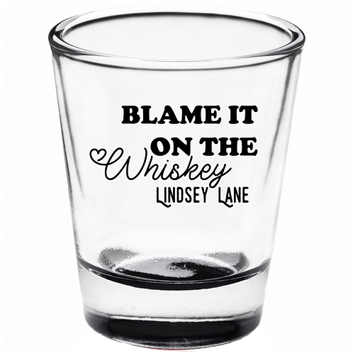 Blame It on the Whiskey Shot Glass