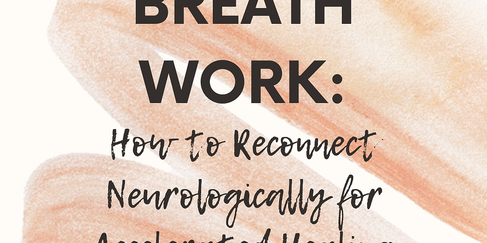 BodyMind Breathwork: How to Reconnect Neurologically for Accelerated Healing