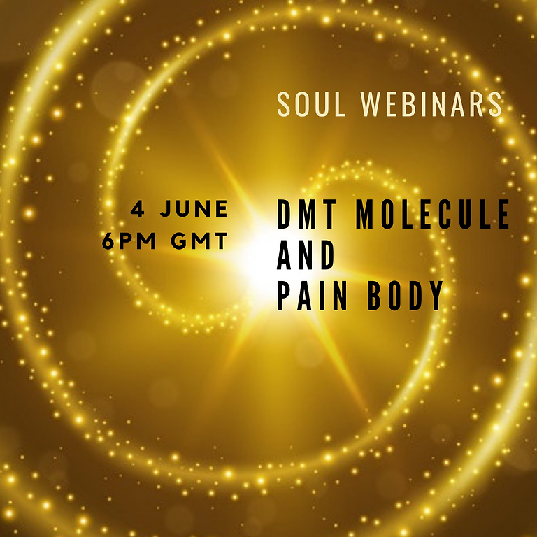 Soul Webinars - DMT Molecule and Pain Body - 4 June