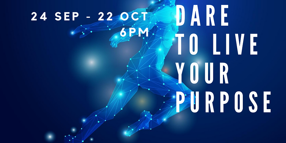 'Dare to Live Your Purpose' - A series of 5 webinars. Early bird until 31 Aug.