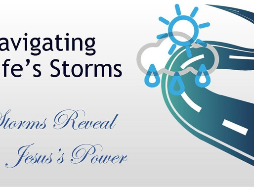 September 27, 2020 Service: Navigating Life's Storms: Storms Reveal Jesus's Power (Replay)