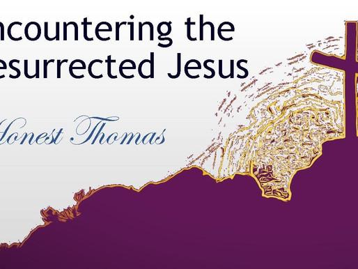 April 11, 2021 Service: Encountering the Resurrected Christ: Honest Thomas (Replay)