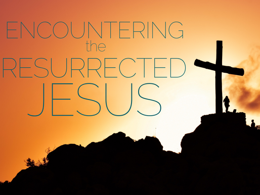 Encountering the Resurrected Jesus Worship Series