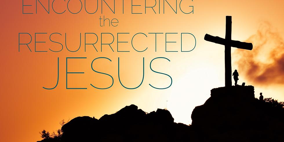 Sunday Worship Service Encountering the Resurrected Jesus