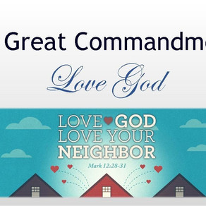 September 6, 2020 Service: The Great Commandments: Love God (Replay)