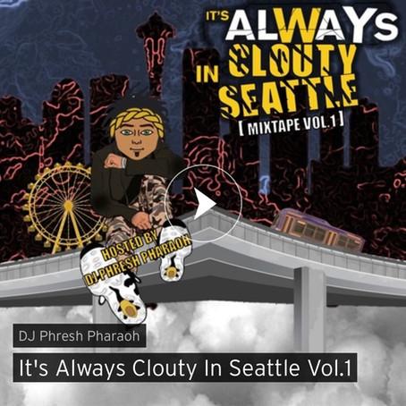 """[MIXTAPE] """"It's Always Clouty In Seattle"""" Vol.1"""