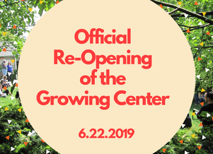 Join us for the official re-opening of the Growing Center!!