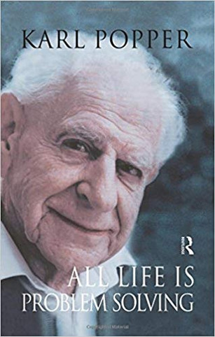 """All Life is Problem Solving"" Karl Popper"