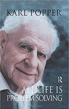 """""""All Life is Problem Solving"""" Karl Popper"""