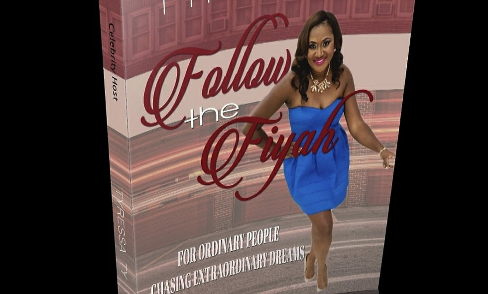 Follow the Fiyah: For Ordinary People Chasing Extraordinary Dreams