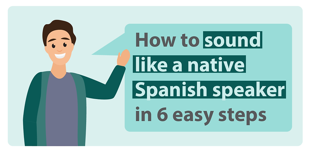 How to sound like a native in Spanish