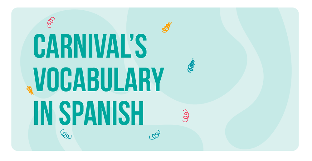 Vocabulary to learn Spanish during Carnival season in Latin America.