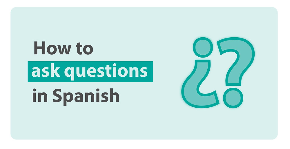 How to Ask Questions in Spanish