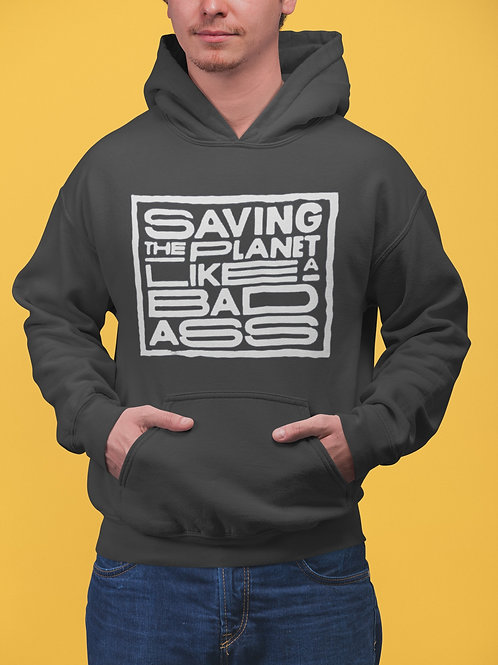 Sudadera Saving the Planet Like a BadAss