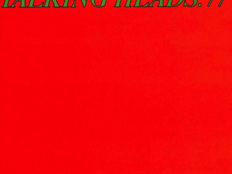 Classics Revisited: Talking Heads - 'Talking Heads: 77'