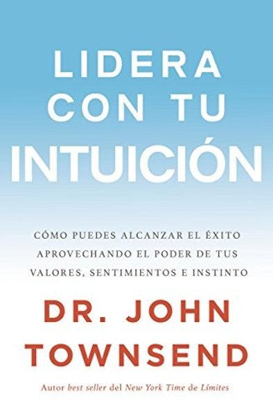 Lidera con tu intuición | John Townsend