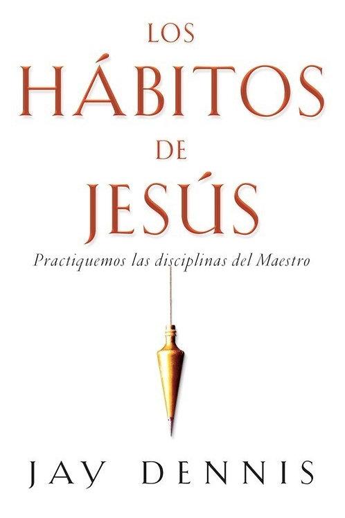 Los Hábitos de Jesús | Jay Dennis