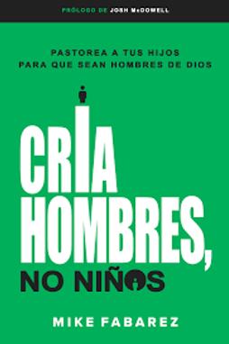 CRIA HOMBRES NO NIÑOS