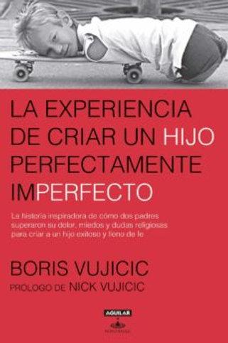 La experiencia de criar un hijo perfectamente imperfecto  | Boris Vujicic