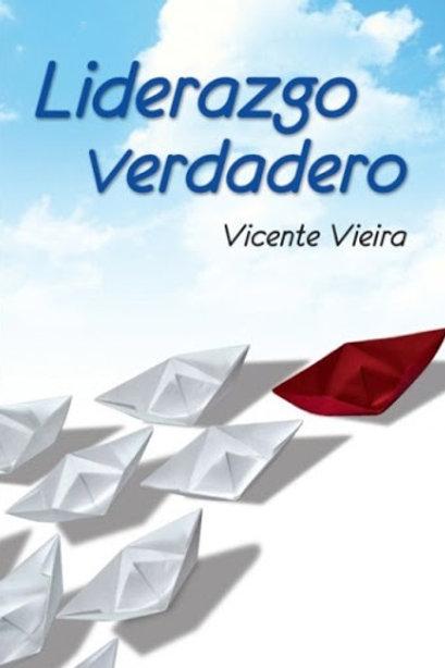 Liderazgo verdadero | Vicente Vieira